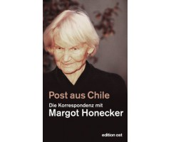 "Frank Schumann/Margot Honecker ""Post aus Chile"""