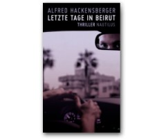 "Alfred Hackensberger ""Letzte Tage in Beirut"""