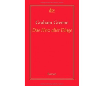 "Graham Greene ""Das Herz aller Dinge"""