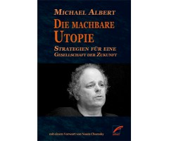 "Michael Albert ""Die machbare Utopie"""