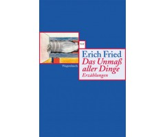 "Erich Fried ""Das Unmaß aller Dinge"""