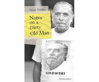 "Frank Schäfer ""Notes on a Dirty Old Man - Charles Bukowski von A bis Z"""