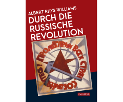 "Albert Rhys Williams ""Durch die Russische Revolution"""