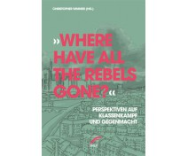 "Christopher Wimmer (Hg.) ""Where have all the Rebels gone?"""