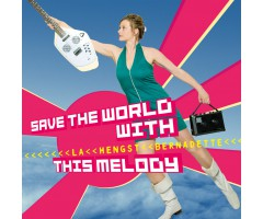 "CD ""Bernadette La Hengst – Save The World With This Melody"""