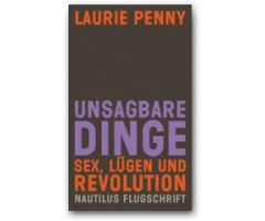 "Laurie Penny ""Unsagbare Dinge"""